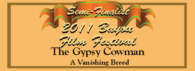 The Gypsy Cowman reached the semi-final rounds in the 2011 Bayou Film Festival